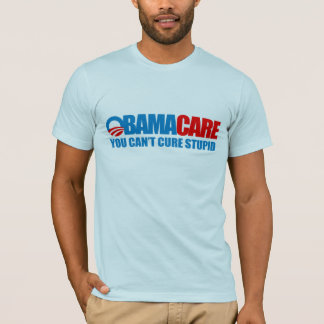 Obamacare - You can't cure stupid T-Shirt