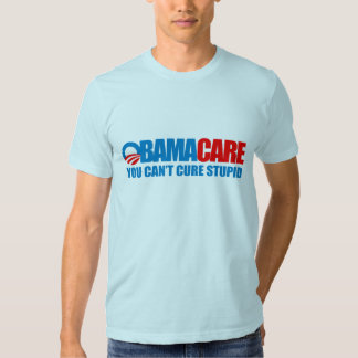 Obamacare - You can't cure stupid Tee Shirts