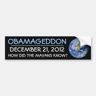 OBAMAGEDDON DEC  21,2012 HOW DID THE MAYANS KNOW? BUMPER STICKER