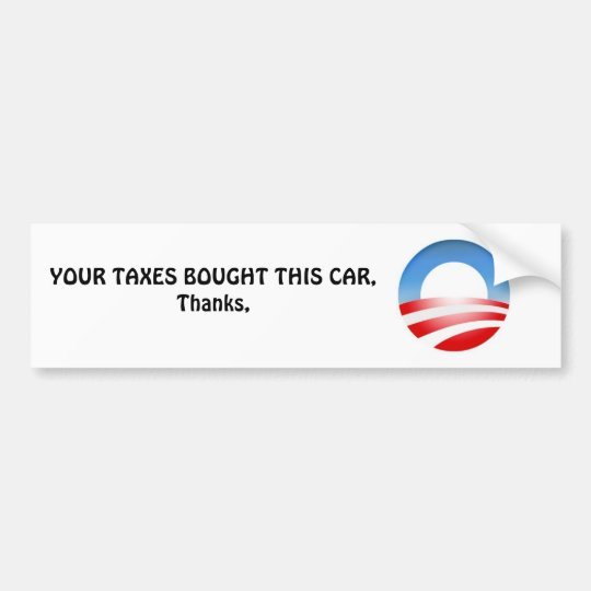ObamaLogo, YOUR TAXES BOUGHT THIS CAR, Thanks, Bumper Sticker