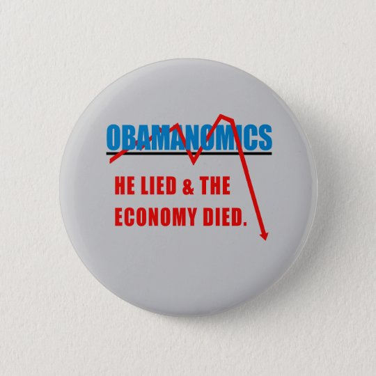 Obamanomics - He lied and the economy died 6 Cm Round Badge