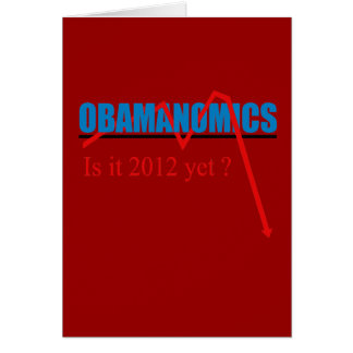 Obamanomics - is it 2012 yet? card