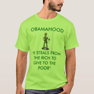 "obamarobinhood, OBAMAHOOD, ""HE STEALS FROM THE ... T-Shirt"