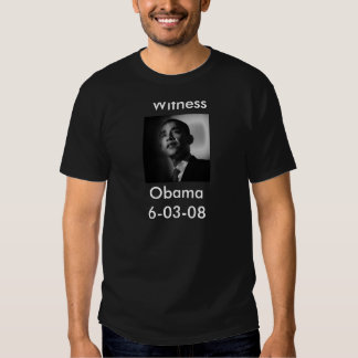 obamasized,   Witness , Obama 6-03-08 Tshirt