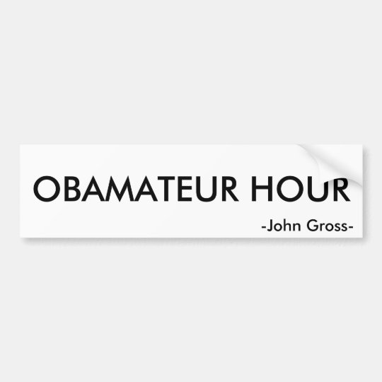 OBAMATEUR HOUR, -John Gross- Bumper Sticker