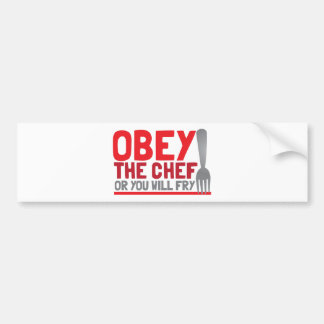 Obey the chef or you will fry bumper sticker