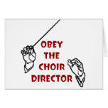 Obey the Choir Director Greeting Cards