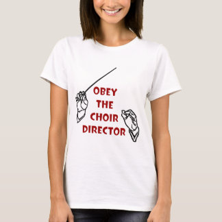 Obey the Choir Director T-Shirt