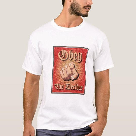 Obey The Decider T-Shirt