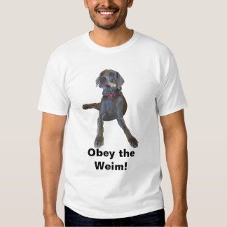 Obey the Weim! T Shirts