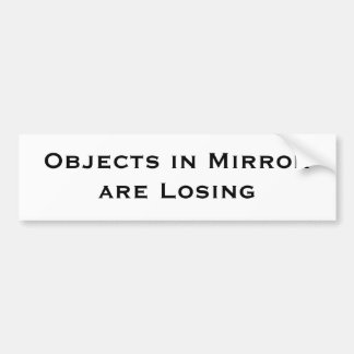 Objects in Mirror are Losing Bumper Sticker