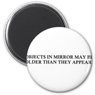 OBJECTS IN MIRROR MAY BE OLDER THAN THEY APPEAR! 6 CM ROUND MAGNET
