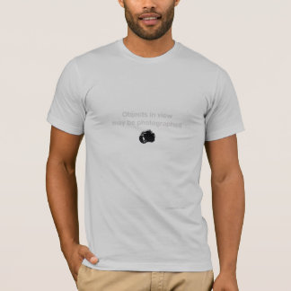 Objects Will Be Photographed T-Shirt