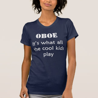 OBOE It s what all the cool kids play Shirt