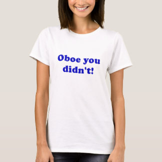Oboe You Didnt T-Shirt