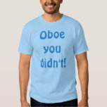 Oboe You Didn't T-Shirt