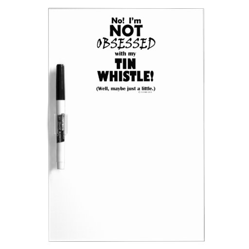 Obsessed Tin Whistle Dry-Erase Board