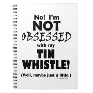 Obsessed Tin Whistle Spiral Note Book