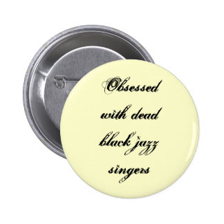 """""""Obsessed With Dead Black Jazz Singers"""" Button"""