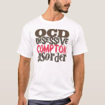 Obsessive Compton Disorder T-Shirt