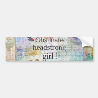 Obstinate, headstrong girl! Jane Austen quote Bumper Sticker