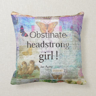Obstinate, headstrong girl! Jane Austen quote Cushion