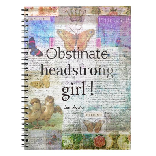 Obstinate, headstrong girl! Jane Austen quote Spiral Notebook