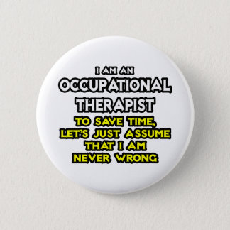 Occ Therapist...Assume I Am Never Wrong 6 Cm Round Badge