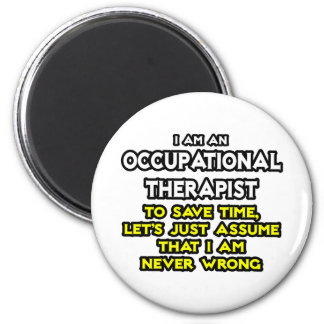 Occ Therapist...Assume I Am Never Wrong 6 Cm Round Magnet