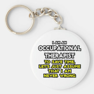 Occ Therapist...Assume I Am Never Wrong Basic Round Button Key Ring