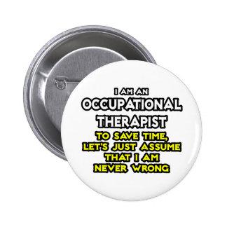 Occ Therapist Assume I Am Never Wrong Buttons