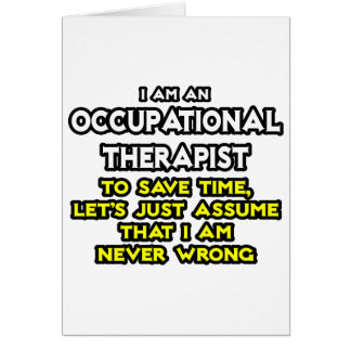 Occ Therapist Assume I Am Never Wrong Card