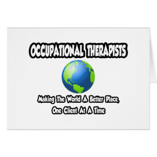 Occ Therapists...Making World a Better Place Greeting Card