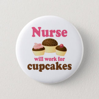 Occupation Will Work For Cupcakes Nurse 6 Cm Round Badge