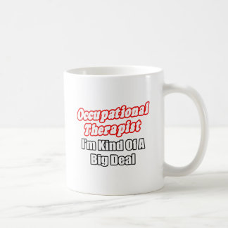 Occupational Therapist...Kind of a Big Deal Mugs