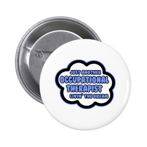 Occupational Therapist .. Livin' The Dream Pinback Buttons
