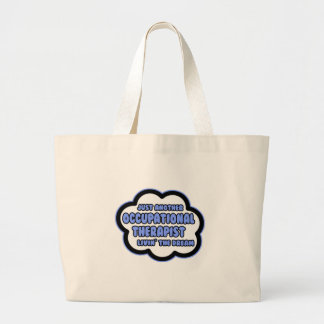 Occupational Therapist .. Livin' The Dream Large Tote Bag