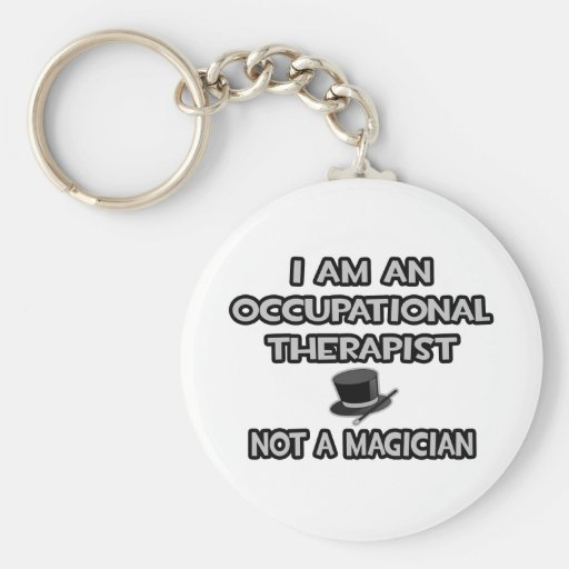 Occupational Therapist ... Not A Magician Keychain