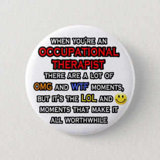 Occupational Therapist ... OMG WTF LOL 6 Cm Round Badge