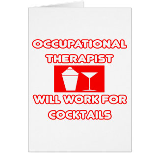 Occupational Therapist...Will Work For Cocktails Greeting Card