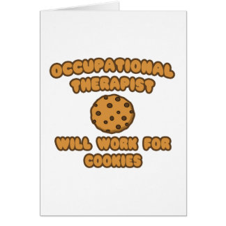 Occupational Therapist  .. Will Work for Cookies Greeting Card