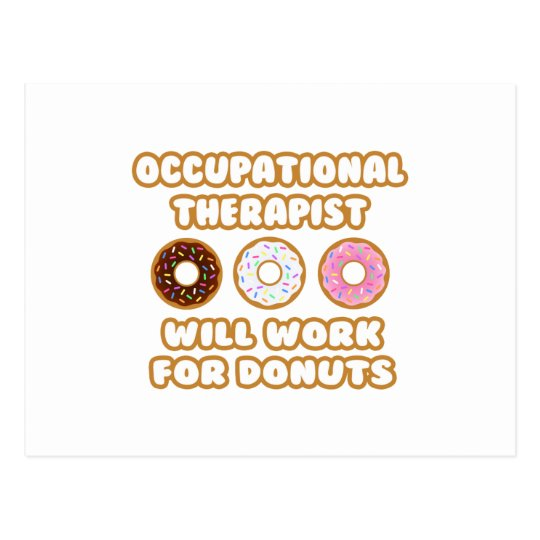 Occupational Therapist .. Will Work For Doughnuts Postcard