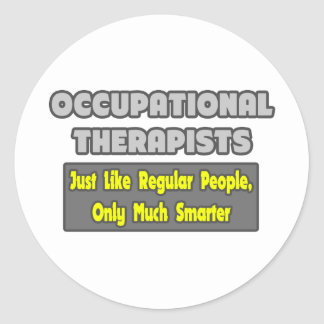 Occupational Therapists...Smarter Classic Round Sticker