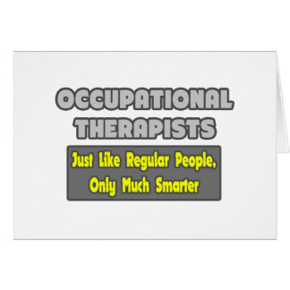 Occupational Therapists...Smarter Greeting Card