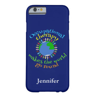 Occupational Therapy Makes the World Go Round Barely There iPhone 6 Case