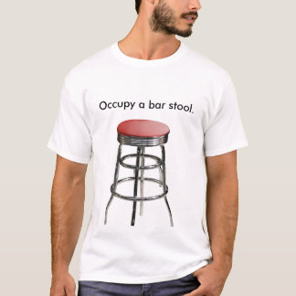 Occupy a bar stool. T-Shirt