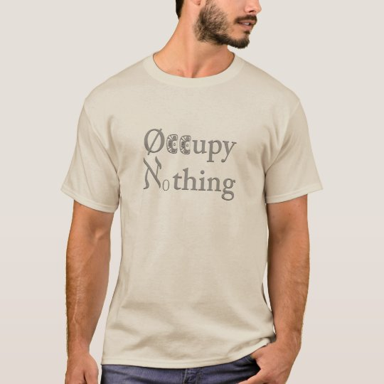 Occupy Nothing Tee-Shirt T-Shirt