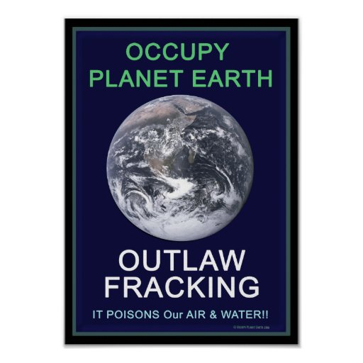 Occupy Planet Earth - Outlaw Fracking Poster Print