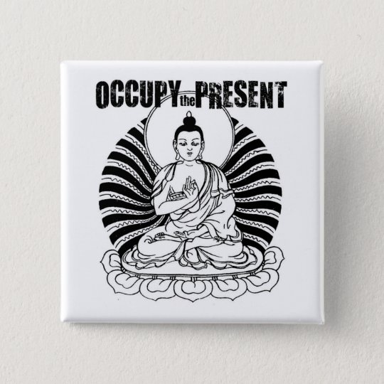 OCCUPY The Present Buddha Button