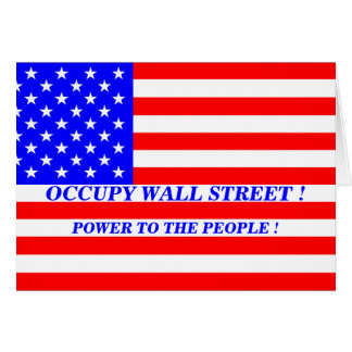 OCCUPY WALL STREET POWER TO THE PEOPLE ! GREETING CARD